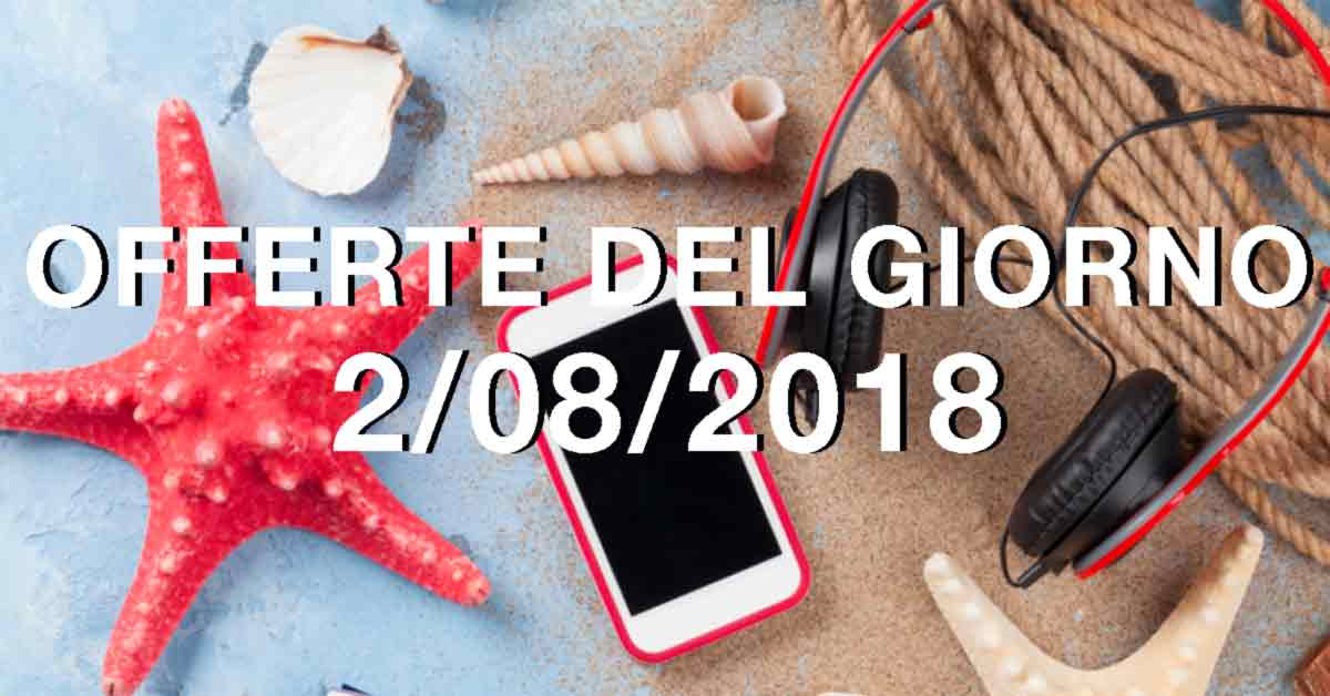 offerte-del-giorno-2-08-2018