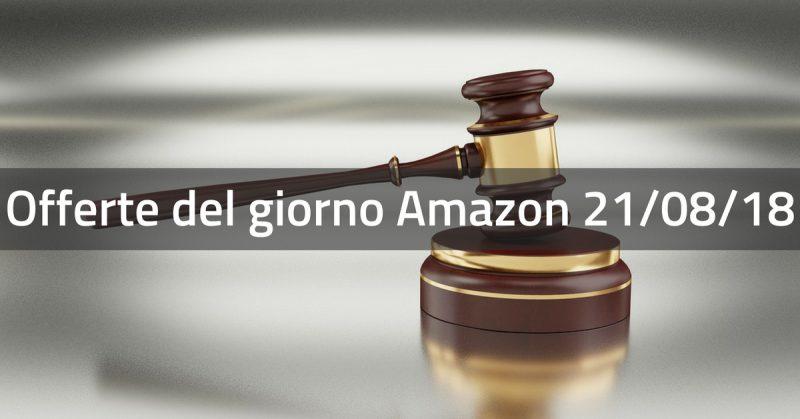 offerte del giorno Amazon 21_08_18