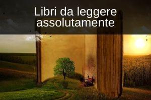 libri consiglio da leggere assolutamente