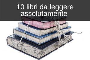 libri consiglio, libri da leggere assolutamente